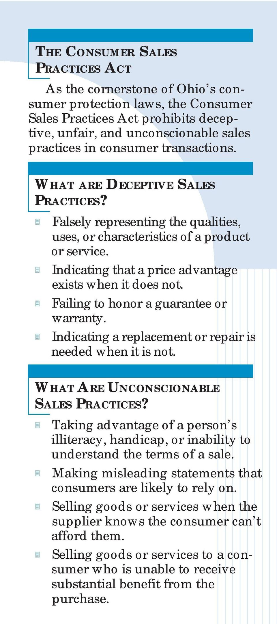 Failing to honor a guarantee or warranty. Indicating a replacement or repair is needed when it is not. WHAT ARE UNCONSCIONABLE SALES PRACTICES?