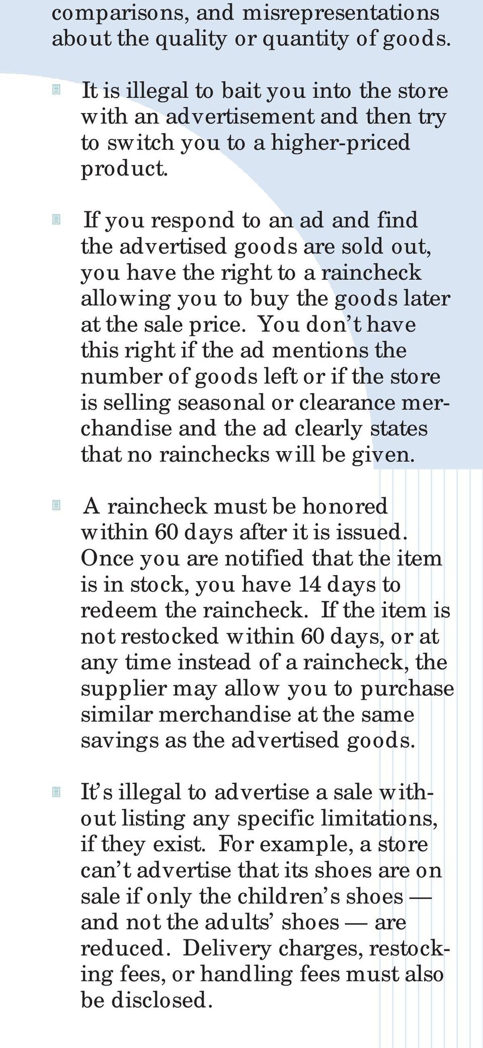 You don t have this right if the ad mentions the number of goods left or if the store is selling seasonal or clearance merchandise and the ad clearly states that no rainchecks will be given.