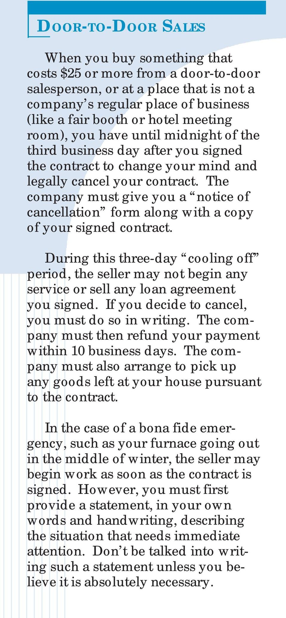 The company must give you a notice of cancellation form along with a copy of your signed contract.