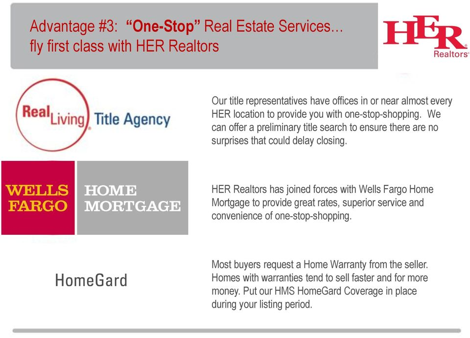 HER Realtors has joined forces with Wells Fargo Home Mortgage to provide great rates, superior service and convenience of one-stop-shopping.
