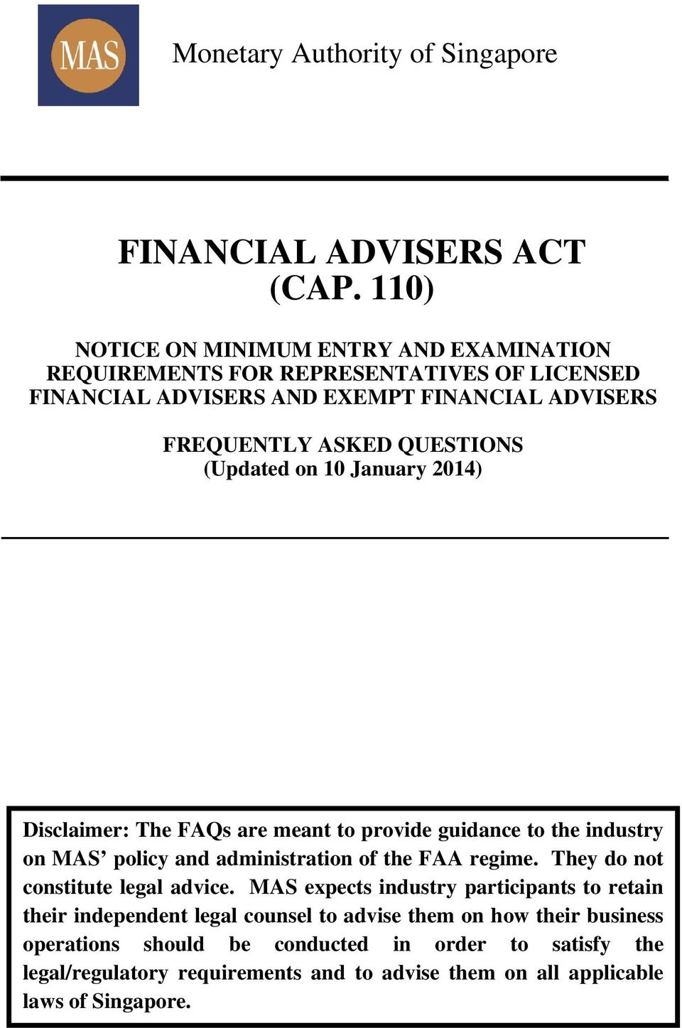 (Updated on 10 January 2014) Disclaimer: The FAQs are meant to provide guidance to the industry on MAS policy and administration of the FAA regime.
