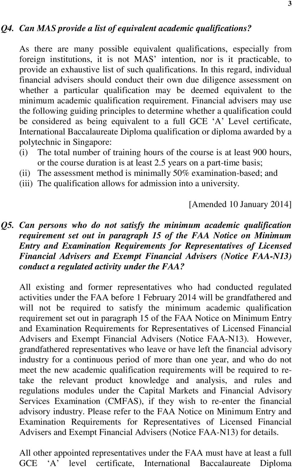 In this regard, individual financial advisers should conduct their own due diligence assessment on whether a particular qualification may be deemed equivalent to the minimum academic qualification