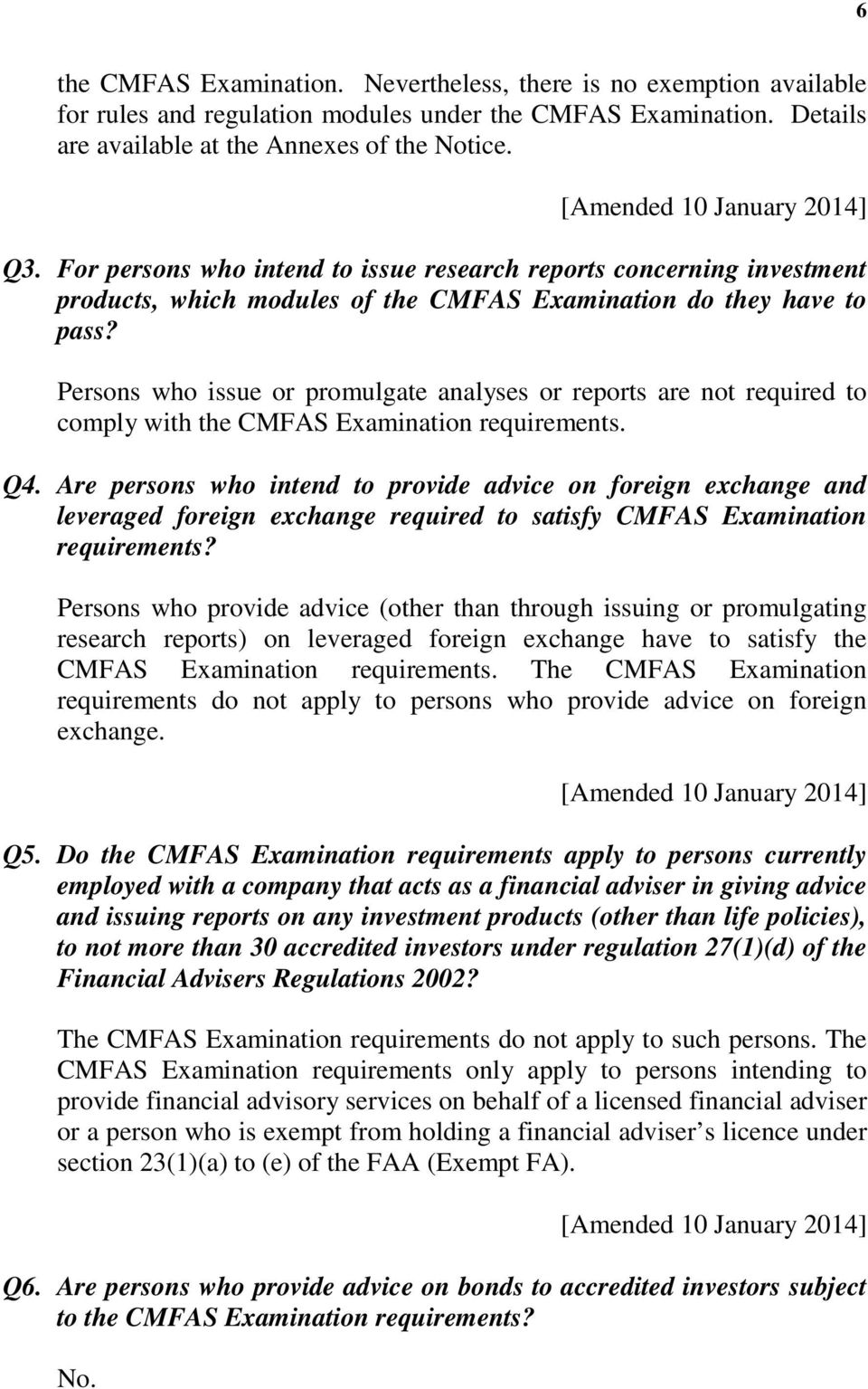 Persons who issue or promulgate analyses or reports are not required to comply with the CMFAS Examination requirements. Q4.