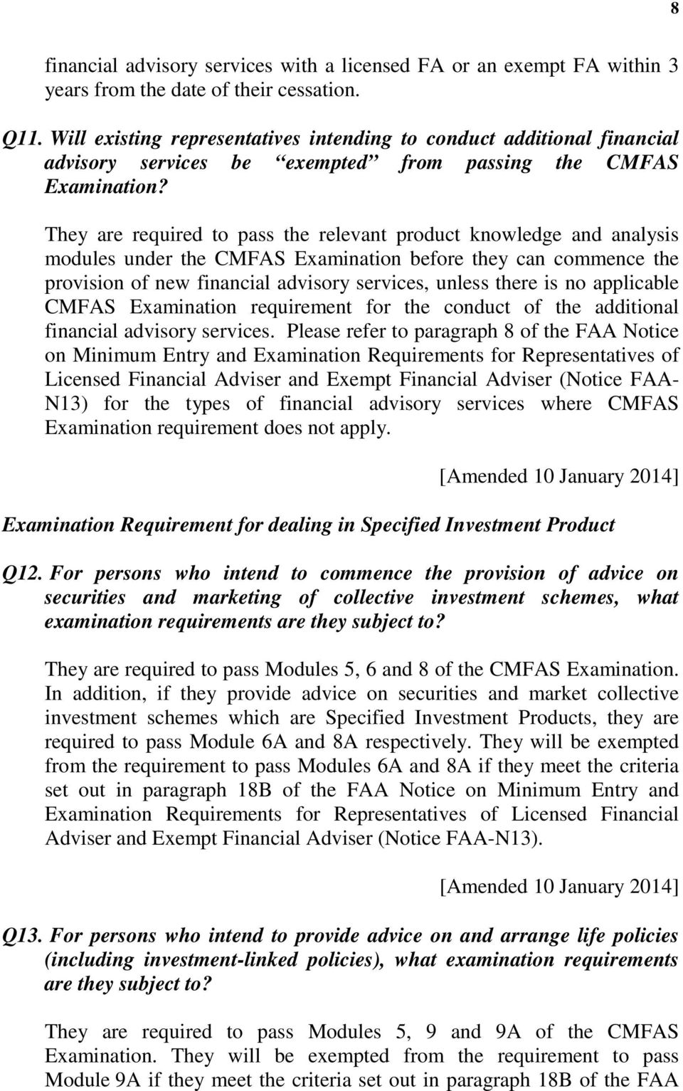 They are required to pass the relevant product knowledge and analysis modules under the CMFAS Examination before they can commence the provision of new financial advisory services, unless there is no