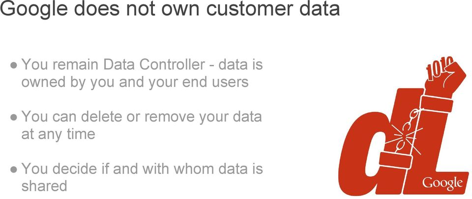 end users You can delete or remove your data at