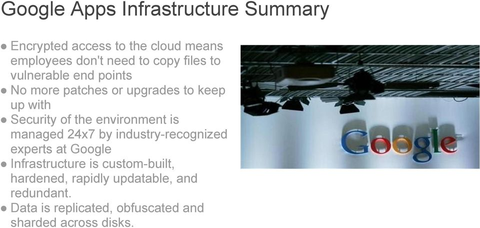 environment is managed 24x7 by industry-recognized experts at Google Infrastructure is