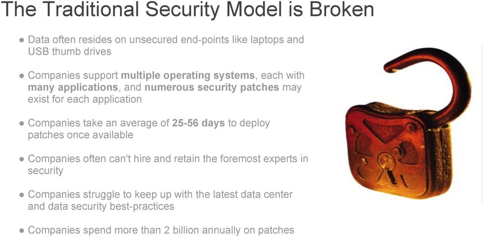average of 25-56 days to deploy patches once available Companies often can't hire and retain the foremost experts in security Companies
