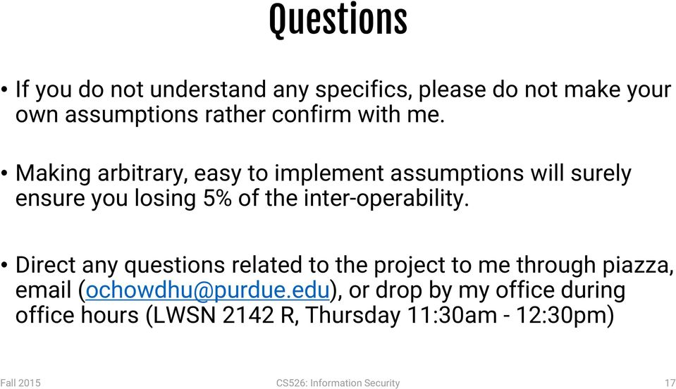 Direct any questions related to the project to me through piazza, email (ochowdhu@purdue.