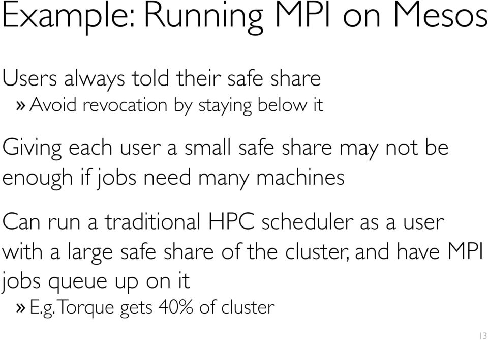 need many machines Can run a traditional HPC scheduler as a user with a large safe