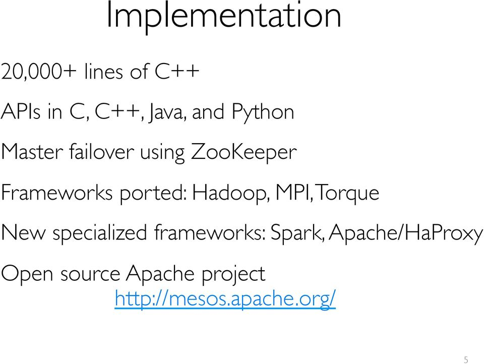 ported: Hadoop, MPI, Torque New specialized frameworks: