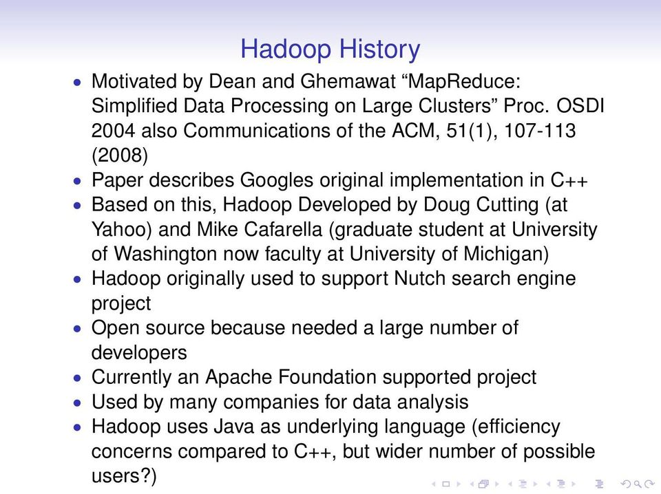 and Mike Cafarella (graduate student at University of Washington now faculty at University of Michigan) Hadoop originally used to support Nutch search engine project Open source