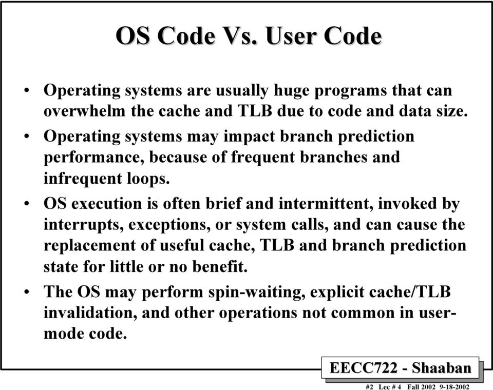 OS execution is often brief and intermittent, invoked by interrupts, exceptions, or system calls, and can cause the replacement of useful cache,