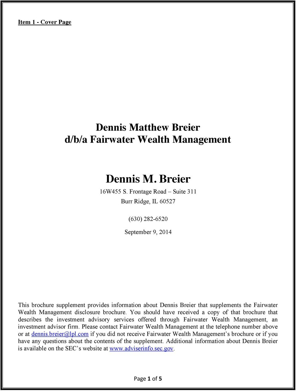 disclosure brochure. You should have received a copy of that brochure that describes the investment advisory services offered through Fairwater Wealth Management, an investment advisor firm.