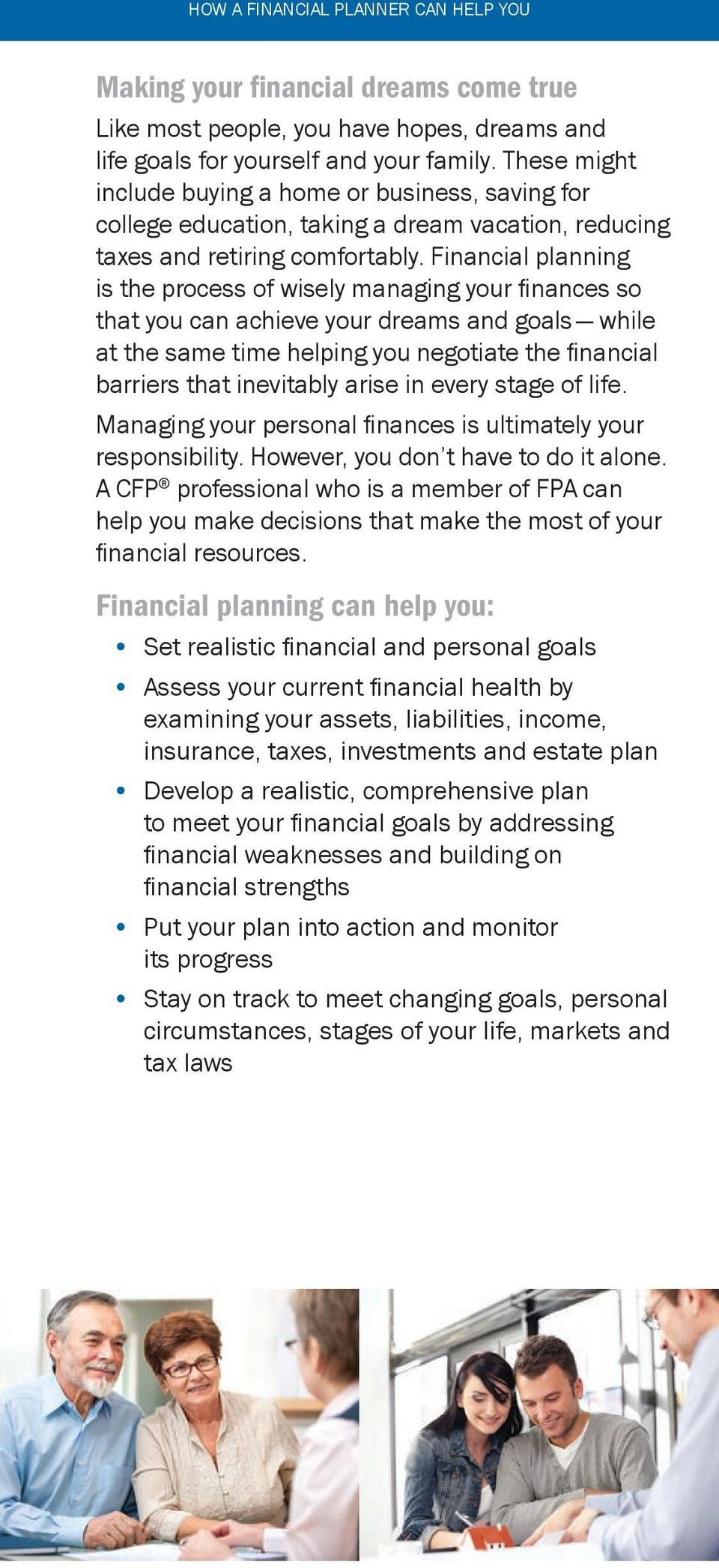 Financial planning is the process of wisely managing your finances so that you can achieve your dreams and goals while at the same time helping you negotiate the financial barriers that inevitably