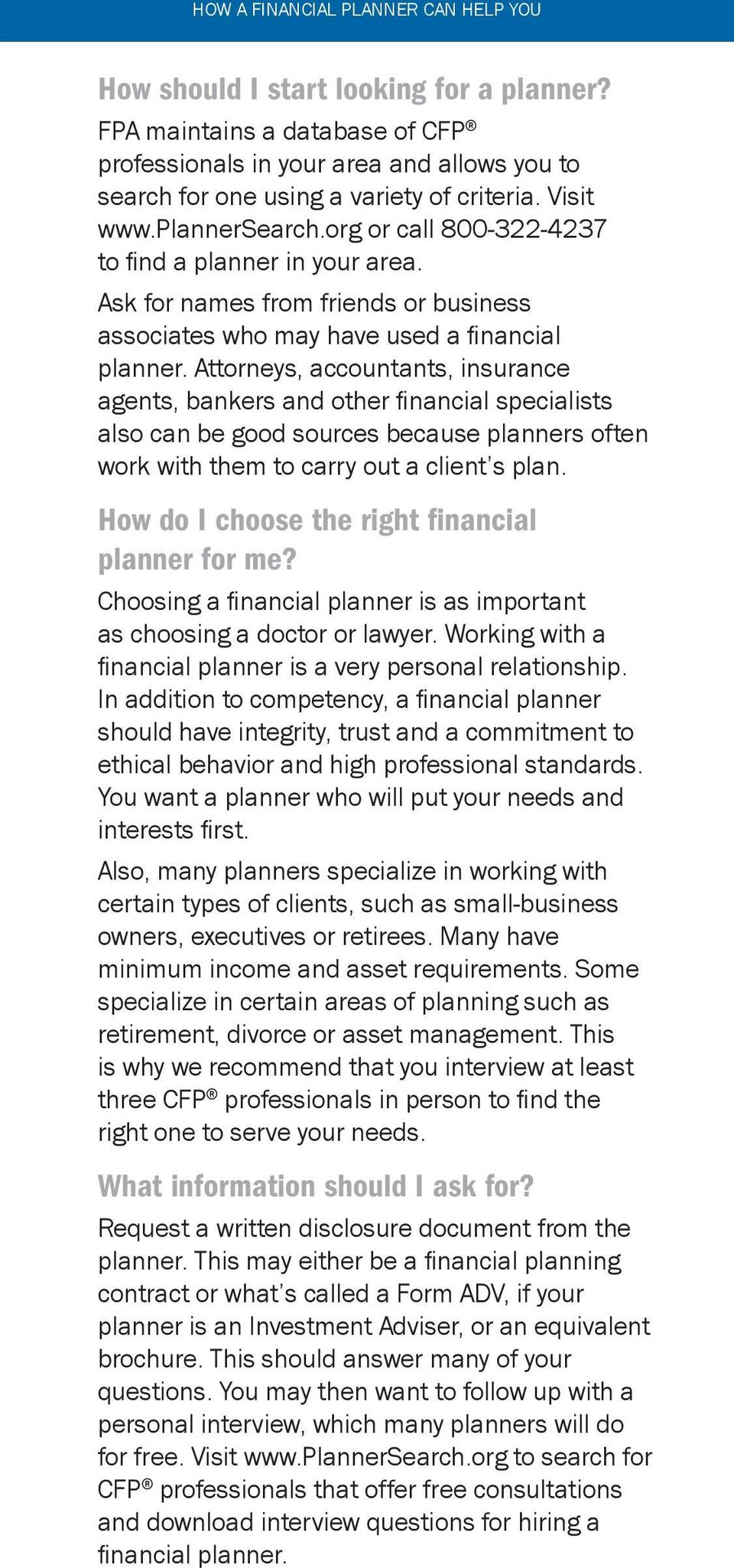 Attorneys, accountants, insurance agents, bankers and other financial specialists also can be good sources because planners often work with them to carry out a client s plan.