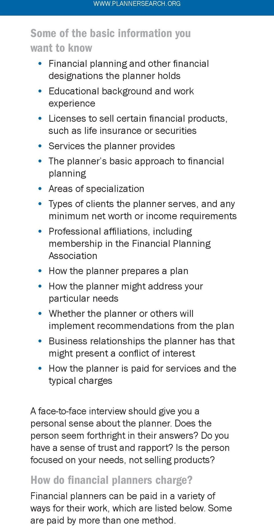 products, such as life insurance or securities Services the planner provides The planner s basic approach to financial planning Areas of specialization Types of clients the planner serves, and any