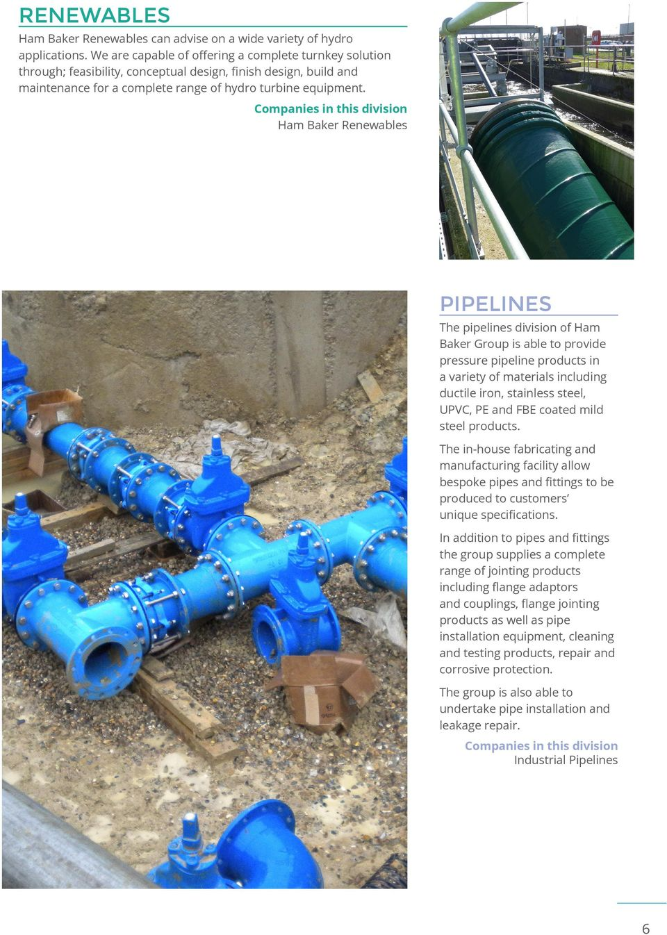 Ham Baker Renewables PIPELINES The pipelines division of Ham Baker Group is able to provide pressure pipeline products in a variety of materials including ductile iron, stainless steel, UPVC, PE and