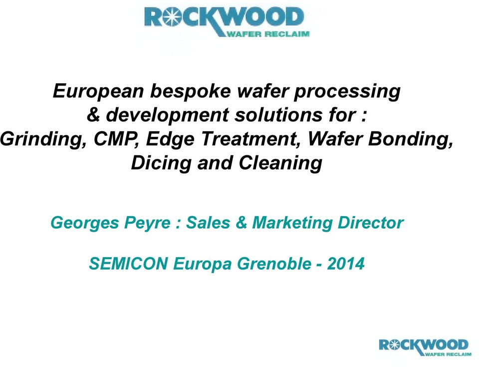 Wafer Bonding, Dicing and Cleaning Georges Peyre :