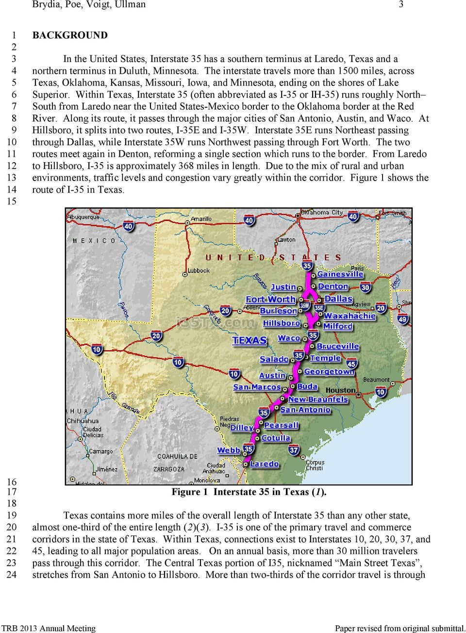Within Texas, Interstate (often abbreviated as I- or IH-) runs roughly North South from Laredo near the United States-Mexico border to the Oklahoma border at the Red River.