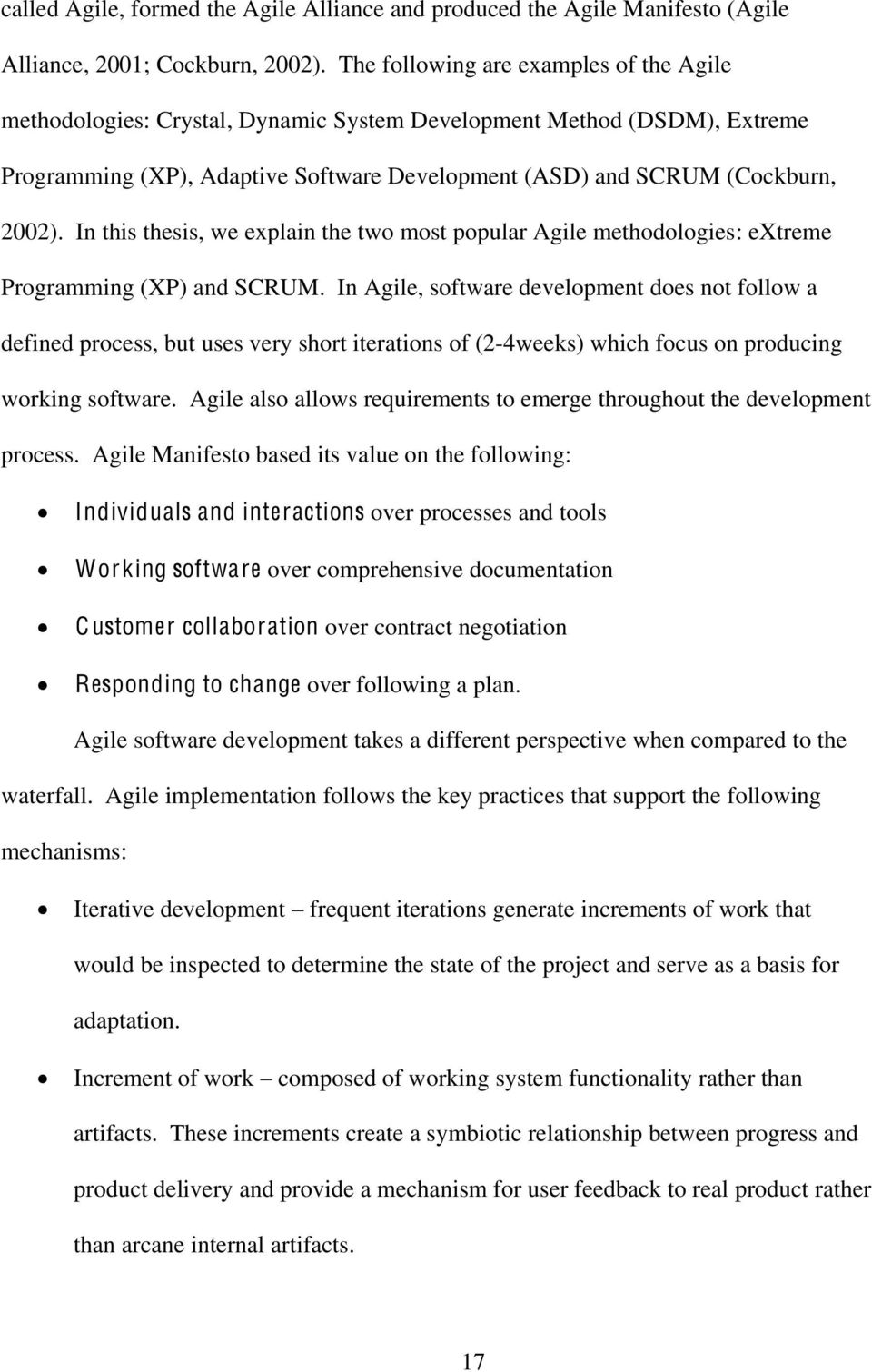 In this thesis, we explain the two most popular Agile methodologies: extreme Programming (XP) and SCRUM.