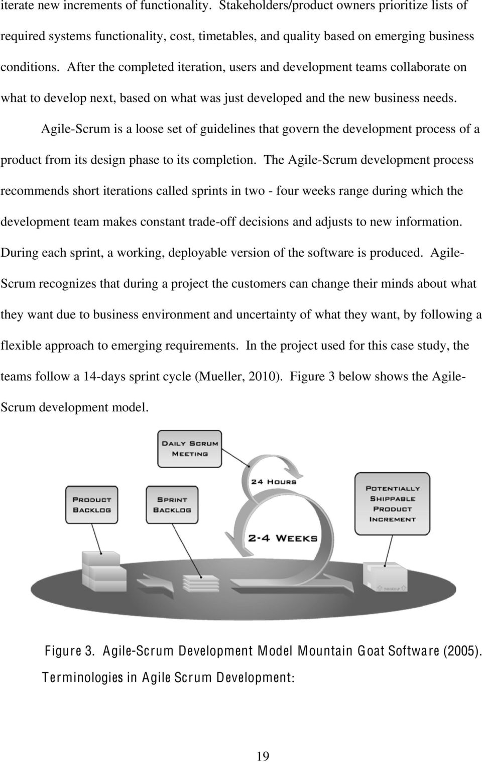 Agile-Scrum is a loose set of guidelines that govern the development process of a product from its design phase to its completion.