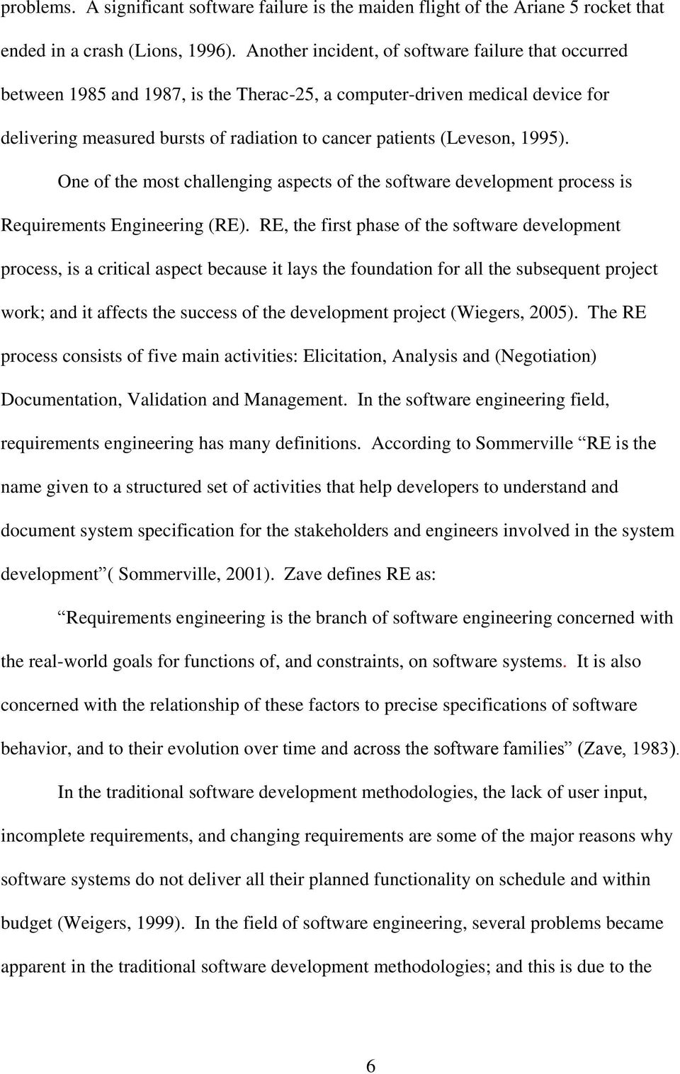 1995). One of the most challenging aspects of the software development process is Requirements Engineering (RE).