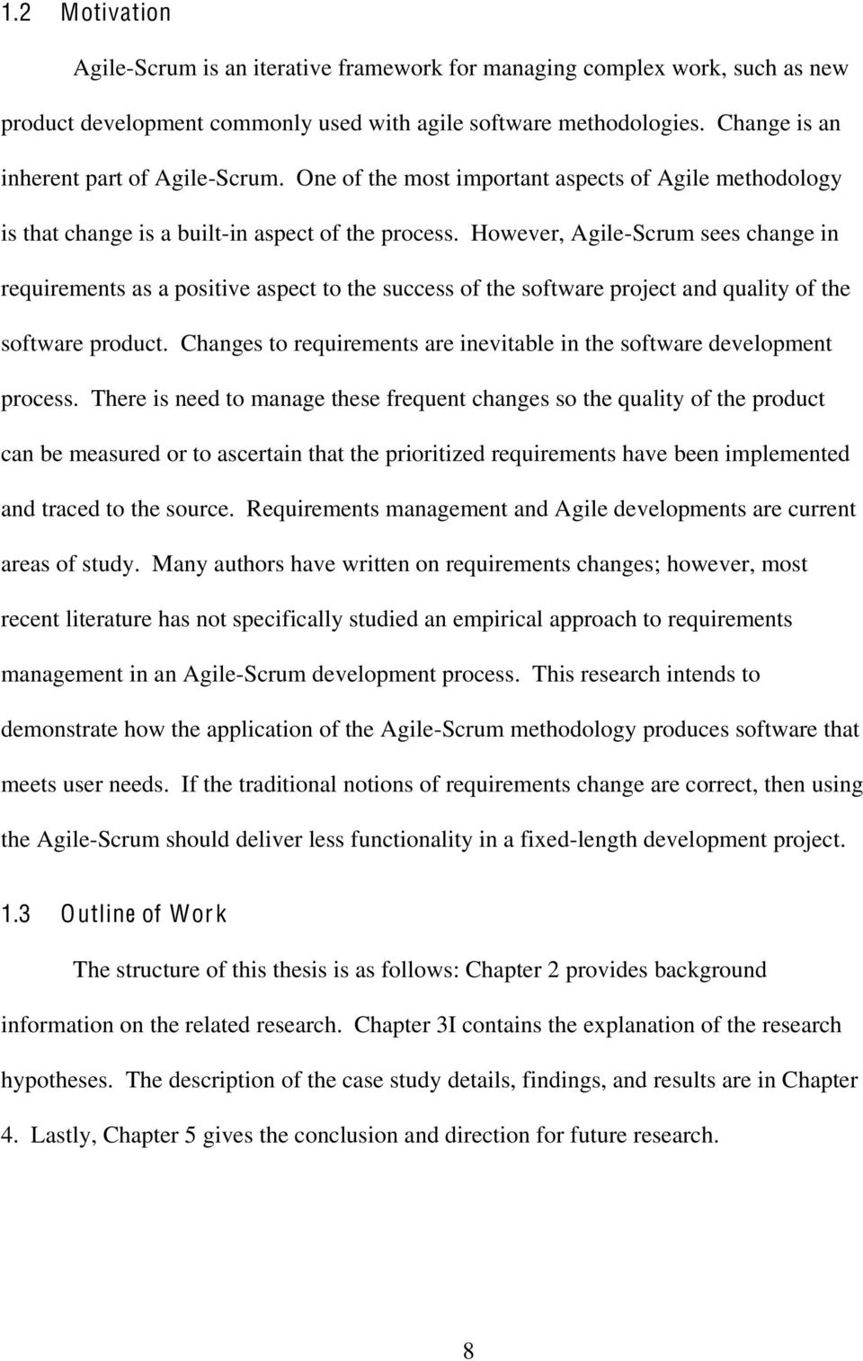 However, Agile-Scrum sees change in requirements as a positive aspect to the success of the software project and quality of the software product.