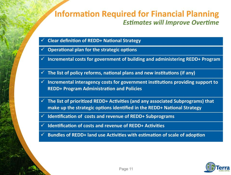 Program Administra'on and Policies ü The list of priori'zed REDD+ Ac'vi'es (and any associated Subprograms) that make up the strategic op'ons iden'fied in the REDD+ Na'onal Strategy ü