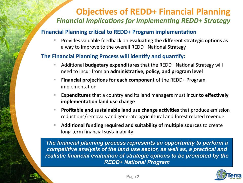 ng REDD+ Strategy Addi=onal budgetary expenditures that the REDD+ Na=onal Strategy will need to incur from an administra've, policy, and program level Financial projec'ons for each component of the