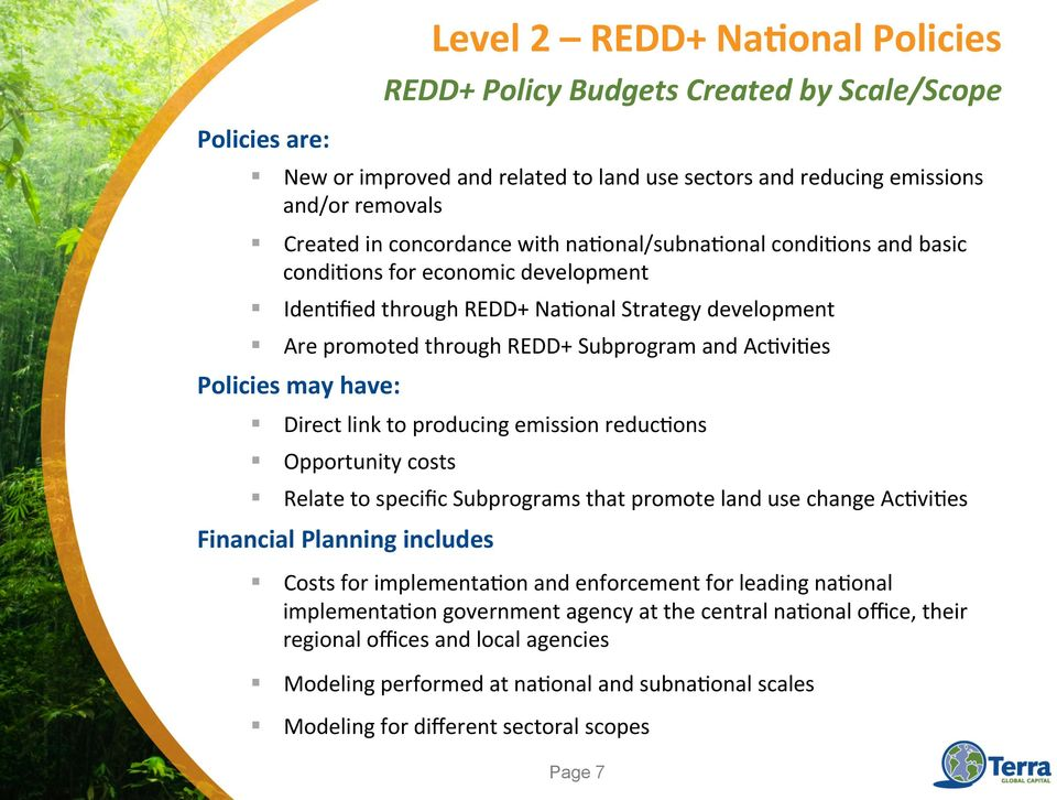 reduc=ons Opportunity costs Relate to specific Subprograms that promote land use change Ac=vi=es Financial Planning includes REDD+ Policy Budgets Created by Scale/Scope Costs for implementa=on and