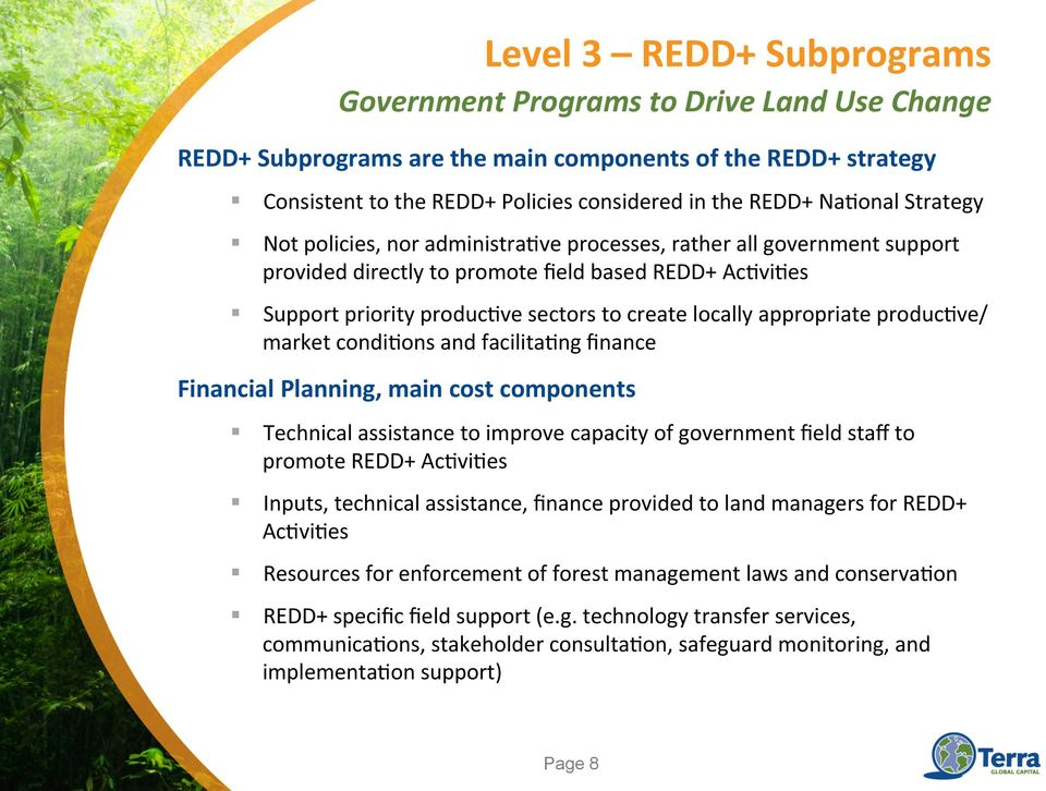 facilita=ng finance Financial Planning, main cost components Government Programs to Drive Land Use Change Technical assistance to improve capacity of government field staff to promote REDD+ Ac=vi=es