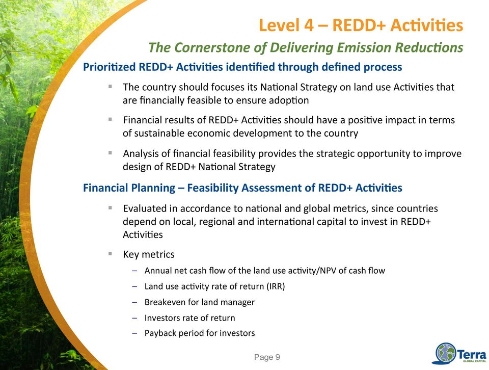 improve design of REDD+ Na=onal Strategy Financial Planning Feasibility Assessment of REDD+ Ac'vi'es The Cornerstone of Delivering Emission Reduc?