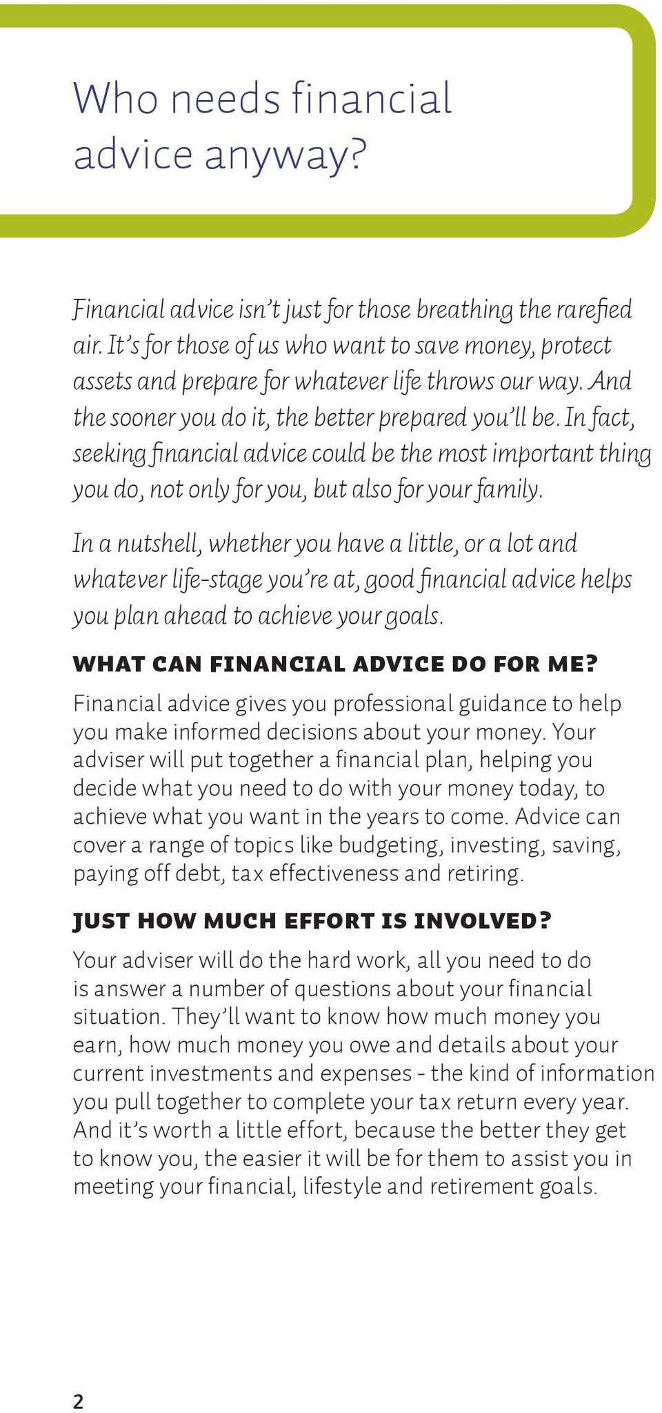 In fact, seeking fi nancial advice could be the most important thing you do, not only for you, but also for your family.