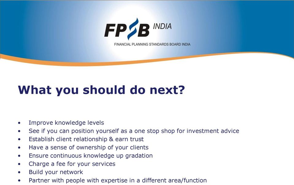investment advice Establish client relationship & earn trust Have a sense of ownership of