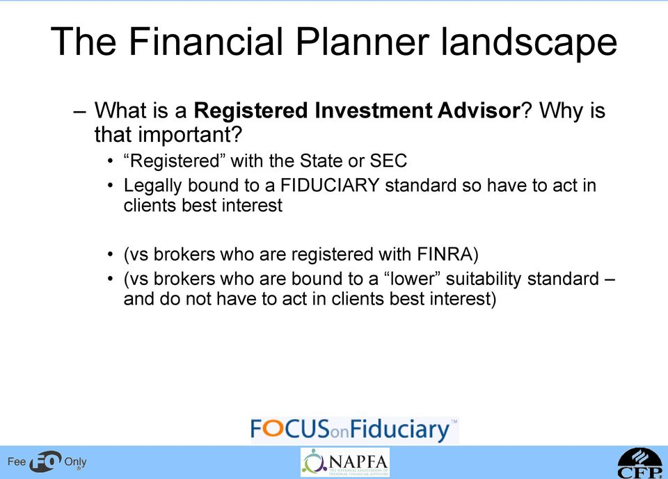 Registered with the State or SEC Legally bound to a FIDUCIARY standard so have to act in