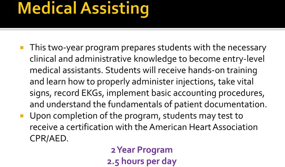 Students will receive hands-on training and learn how to properly administer injections, take vital signs, record EKGs,