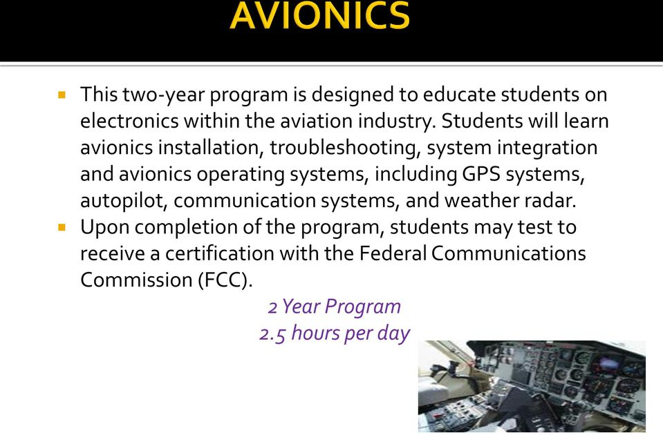 systems, including GPS systems, autopilot, communication systems, and weather radar.