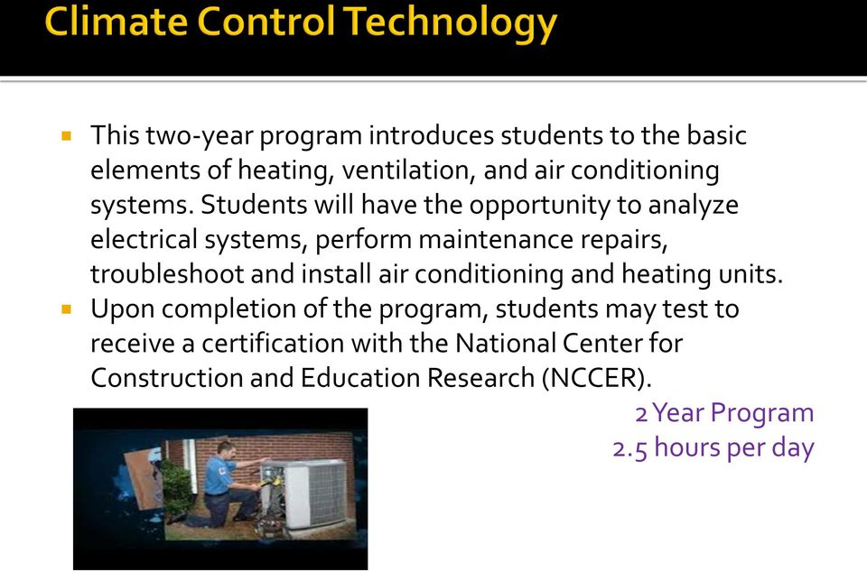 Students will have the opportunity to analyze electrical systems, perform maintenance repairs, troubleshoot