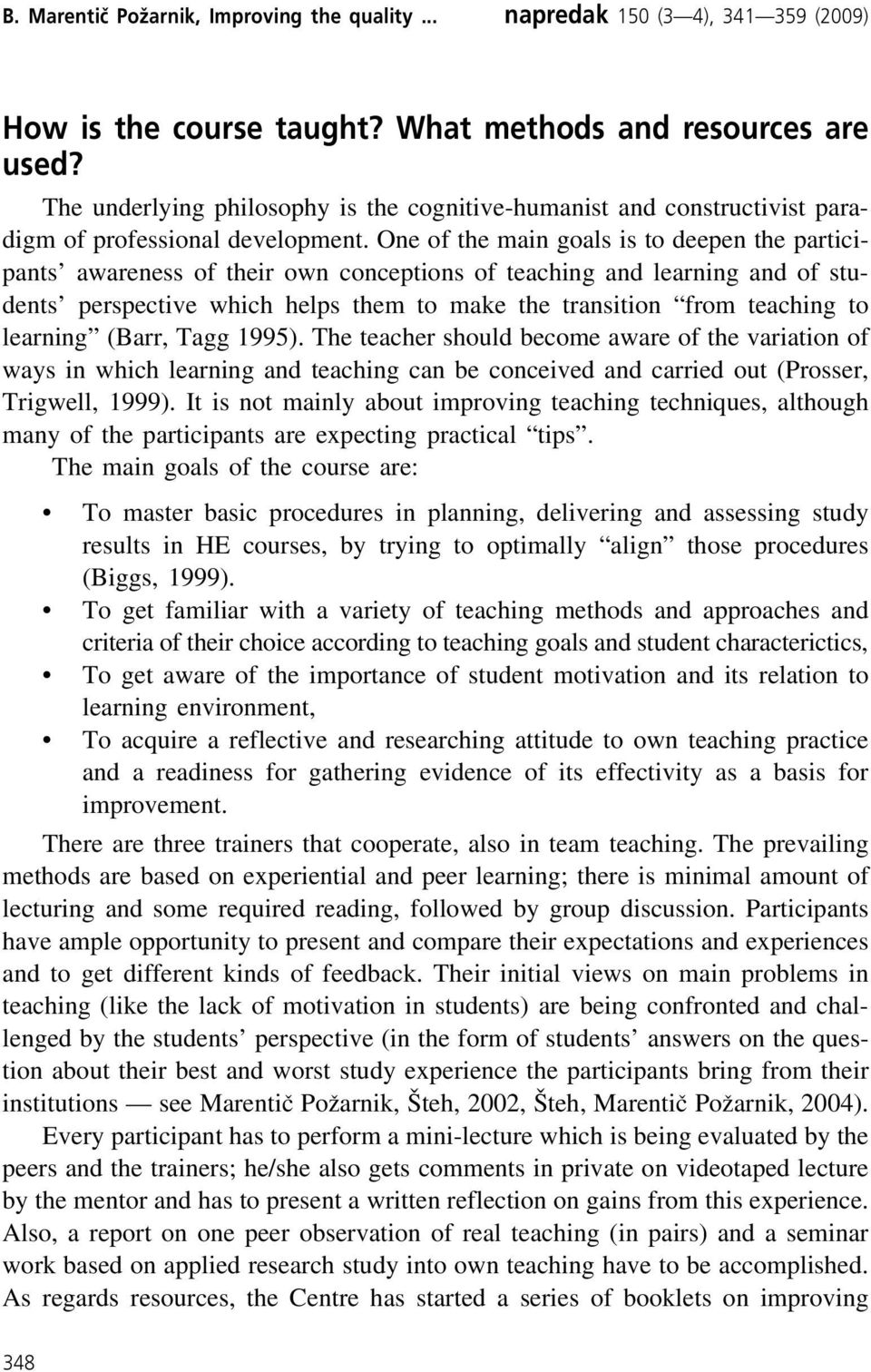 learning (Barr, Tagg 1995). The teacher should become aware of the variation of ways in which learning and teaching can be conceived and carried out (Prosser, Trigwell, 1999).