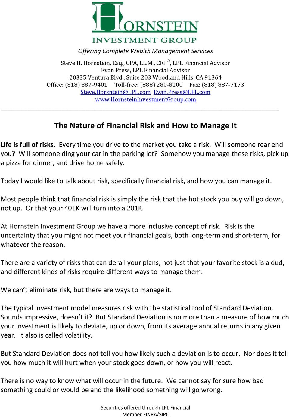 com The Nature of Financial Risk and How to Manage It Life is full of risks. Every time you drive to the market you take a risk. Will someone rear end you?