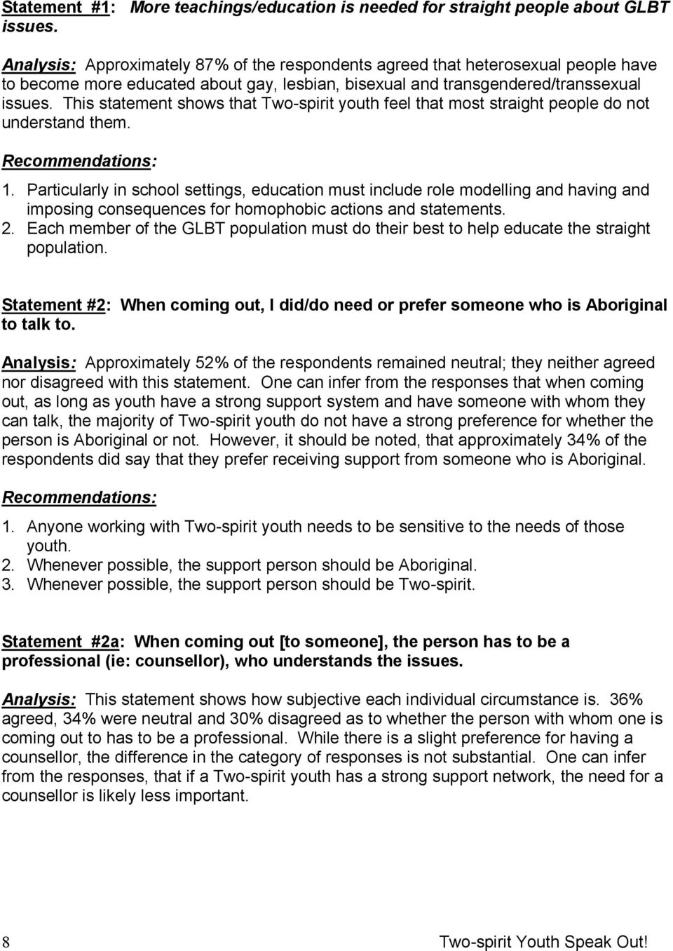 bisexual and transgendered/transsexual issues. This statement shows that Two-spirit youth feel that most straight people do not understand them. Recommendations: 1.