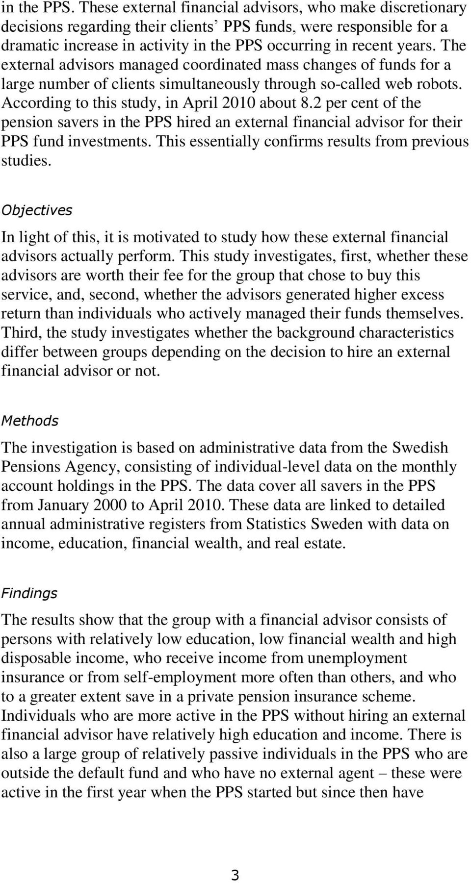 The external advisors managed coordinated mass changes of funds for a large number of clients simultaneously through so-called web robots. According to this study, in April 2010 about 8.