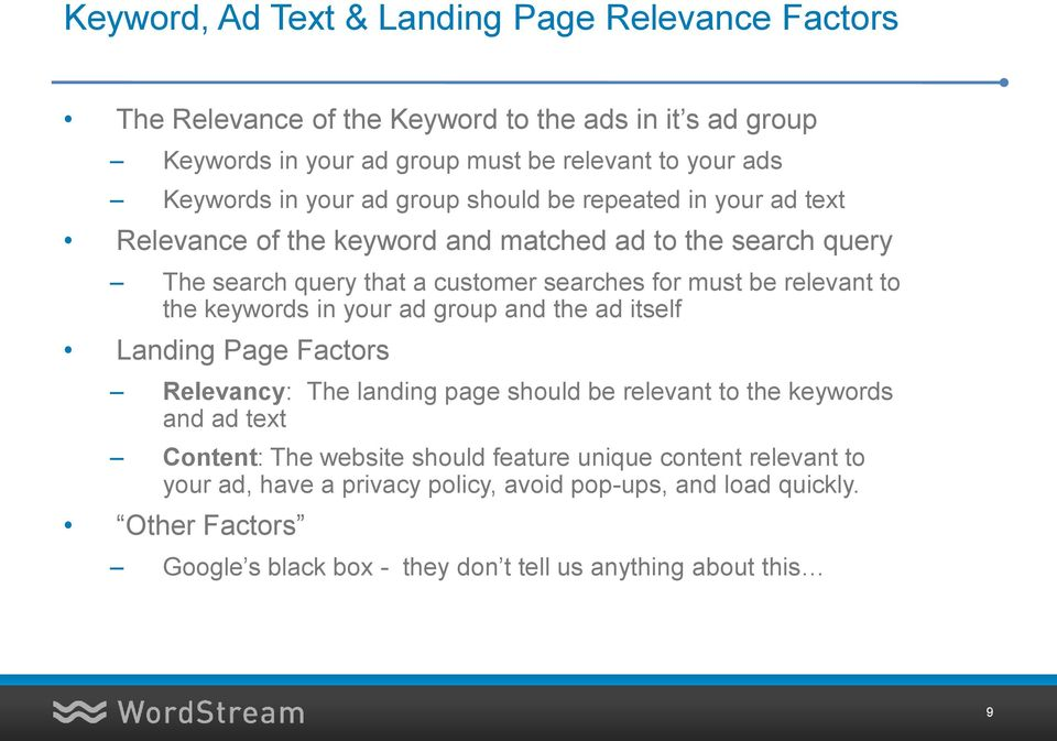 to the keywords in your ad group and the ad itself Landing Page Factors Relevancy: The landing page should be relevant to the keywords and ad text Content: The website