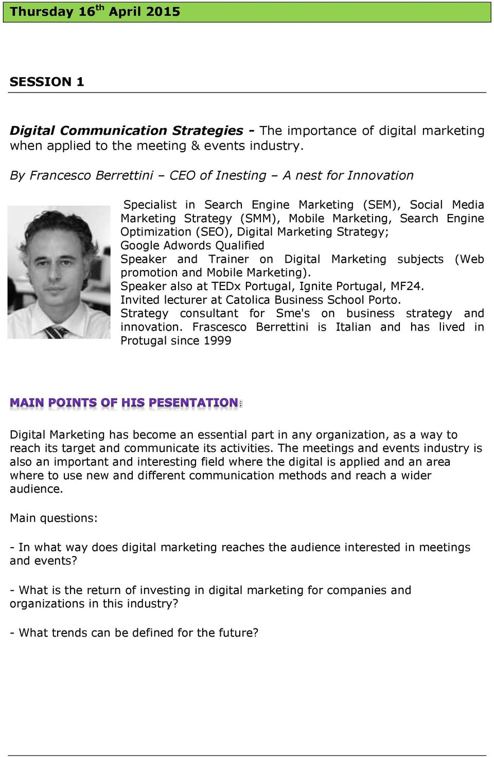 Digital Marketing Strategy; Google Adwords Qualified Speaker and Trainer on Digital Marketing subjects (Web promotion and Mobile Marketing). Speaker also at TEDx Portugal, Ignite Portugal, MF24.