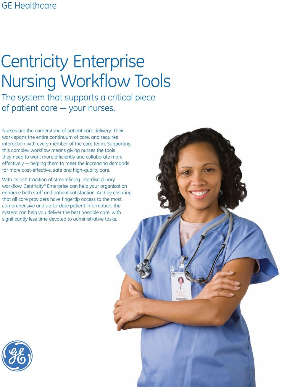 Supporting this complex workflow means giving nurses the tools they need to work more efficiently and collaborate more effectively helping them to meet the increasing demands for more cost-effective,