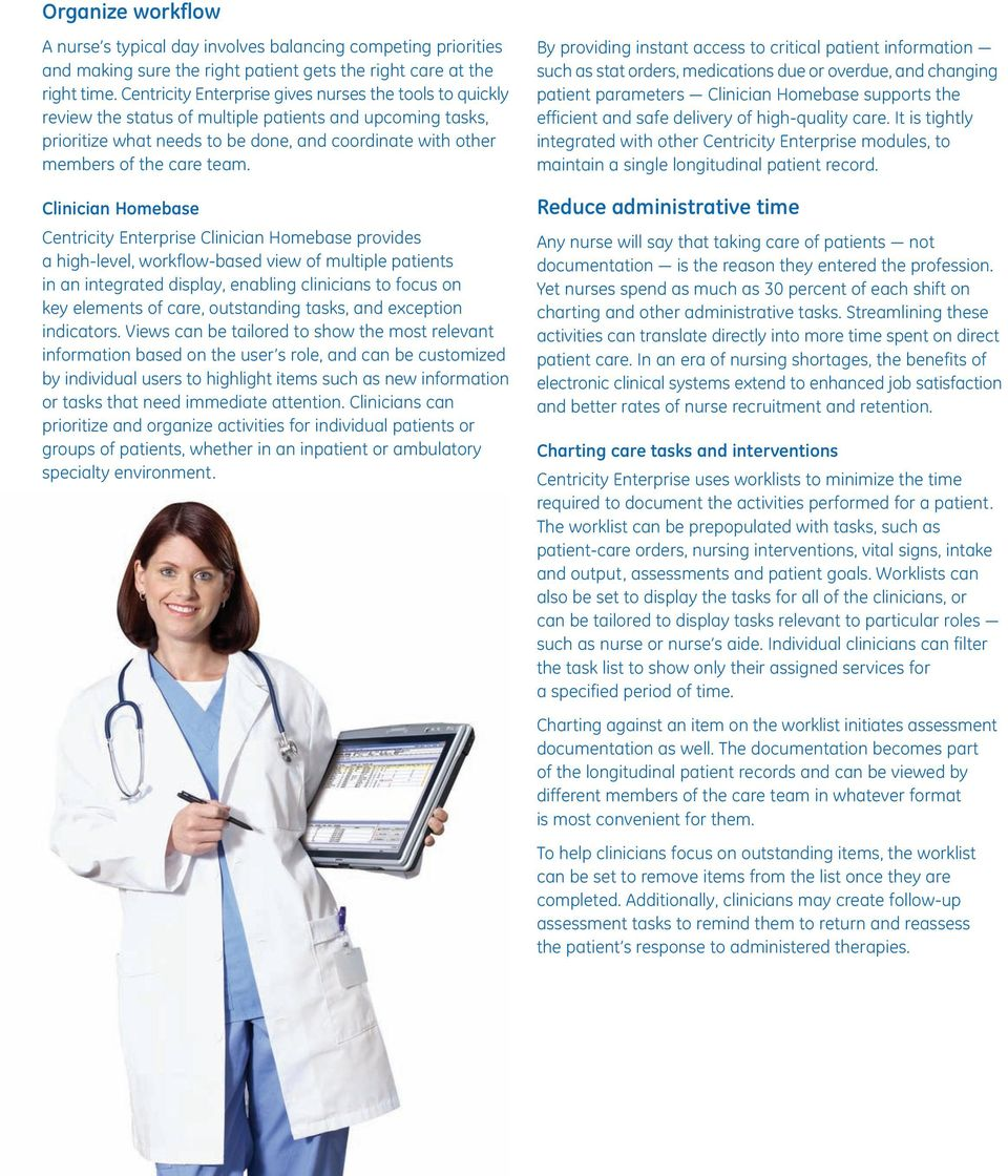 Clinician Homebase Centricity Enterprise Clinician Homebase provides a high-level, workflow-based view of multiple patients in an integrated display, enabling clinicians to focus on key elements of