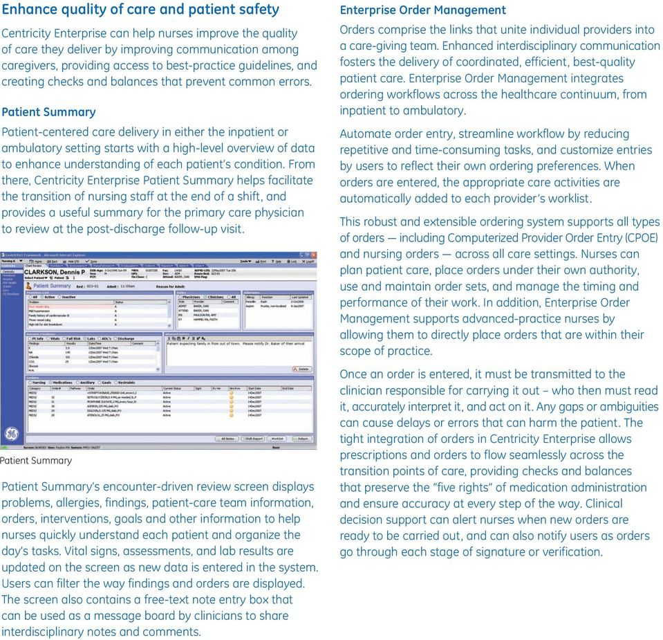 Patient Summary Patient-centered care delivery in either the inpatient or ambulatory setting starts with a high-level overview of data to enhance understanding of each patient s condition.