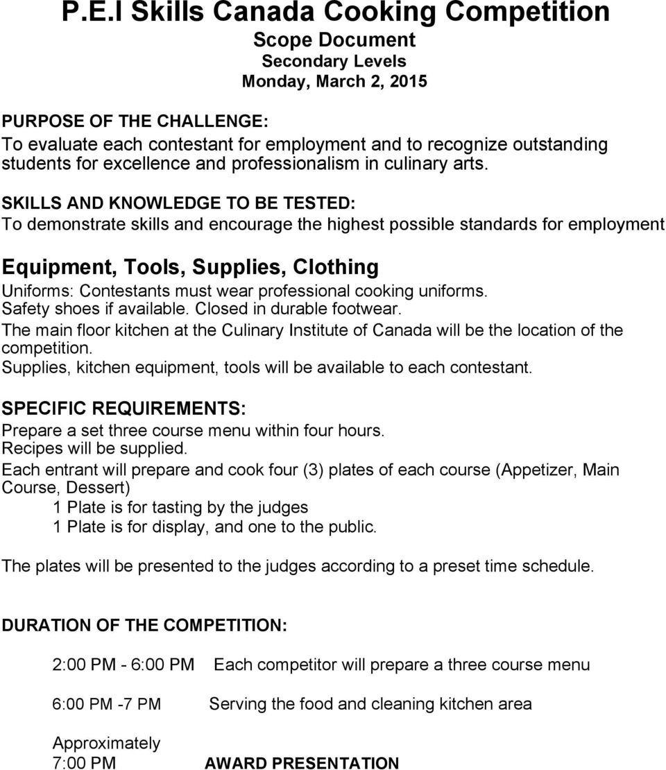 SKILLS AND KNOWLEDGE TO BE TESTED: To demonstrate skills and encourage the highest possible standards for employment Equipment, Tools, Supplies, Clothing Uniforms: Contestants must wear professional