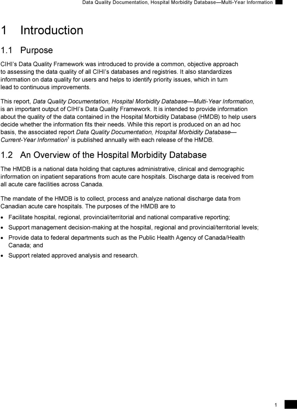 This report, Data Quality Documentation, Hospital Morbidity Database Multi-Year Information, is an important output of CIHI s Data Quality Framework.