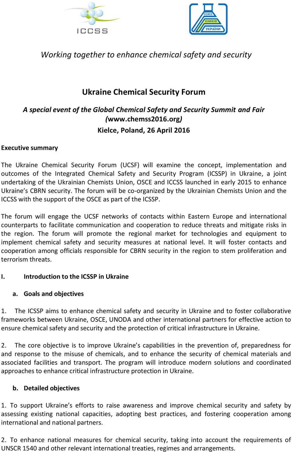 Program (ICSSP) in Ukraine, a joint undertaking of the Ukrainian Chemists Union, OSCE and ICCSS launched in early 2015 to enhance Ukraine s CBRN security.